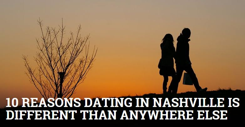Why Dating In Nashville Is Different Than Anywhere Else