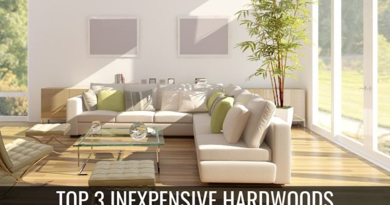 Top 3 Inexpensive Hardwoods