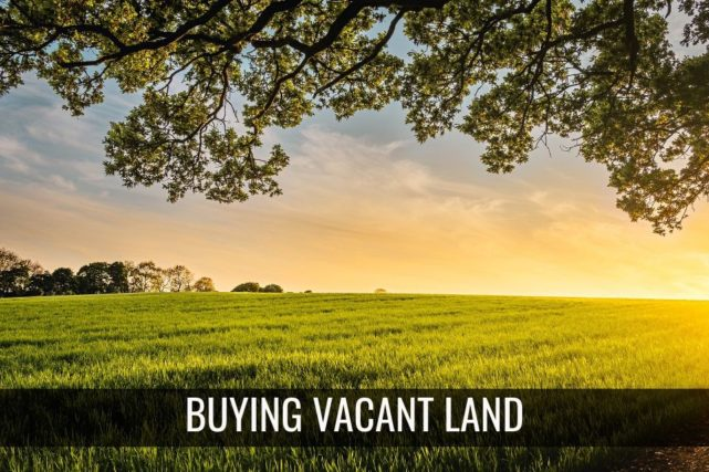 Top Tips When Buying Vacant Land