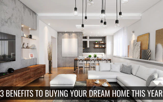 3 Benefits to Buying Your Dream Home this Year