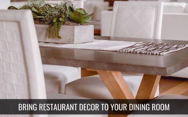 How to Bring Restaurant Design to your Dining Room